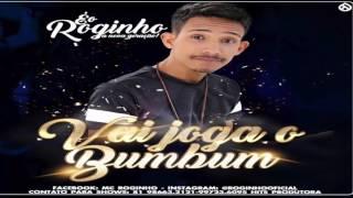 MC ROGINHO - VAI JOGA O BUMBUM - MÚSICA NOVA