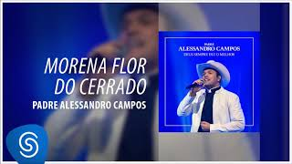 Morena Flor do Cerrado (Deus Sempre Faz o Melhor) - Padre Alessandro Campos -  [Áudio Oficial]
