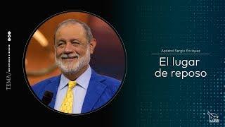 El lugar de reposo - Apóstol Sergio Enríquez O. - lunes 22/01/2018