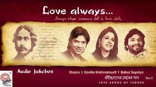 Love Always- Part 2 | Shaan , Babul Supriyo , Kavita Krishnamurti | Tagore Songs | Bengali