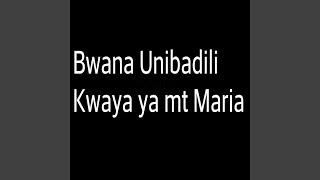 Bwana Unibadili