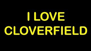 I Love Cloverfield