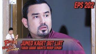 Juned Kaget BGT Liat Farah Bawa Wanita Mirip Kinan - Fatih Di Kampung Jawara Eps 202