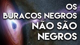 Os Buracos negros não são negros - O Porquê das coisas