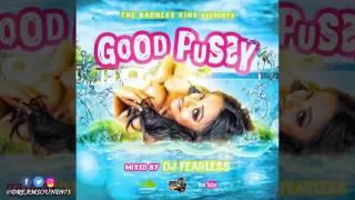 DJ Fearless - Good Pussy (Dancehall Mixtape 2017)