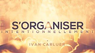 S'organiser intentionnellement - Ivan Carluer