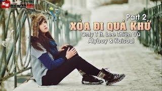 Xóa Đi Quá Khứ (Part 2) - Only T ft. Lee Thiên Vũ, Alyboy & Kaisoul [ Video Lyrics Kara ]