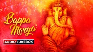 Bappa Morya   Ganesh Chaturthi Special   Audio Jukebox