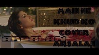 Main Ne Khud Ko De Diya Hai Tujh Ko Cover By Arsalan