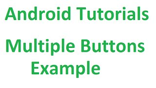Android Studio Tutorials - 14 : Multiple Buttons Example