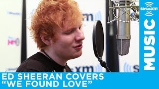 "Ed Sheeran Covers Rihanna's ""We Found Love"" Live @ SiriusXM // Hits 1"