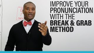 Understand more and improve your English pronunciation with the BREAK& GRAB METHOD