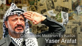 Gönlümdeki Mezarsın Ey Kudüs: Yaser Arafat...
