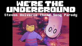 【Undertale】We're the Underground (We Are The Crystal Gems Parody)【Steven Universe】