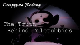 Creepypasta: The Truth Behind Teletubbies