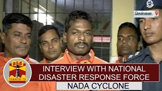 Interview with National Disaster Response Force on Nada Cyclone | Thanthi TV