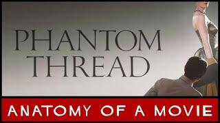 Phantom Thread (2017) Review | Anatomy of a Movie