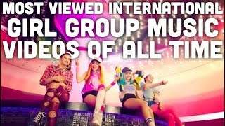 Most Viewed International Girl Group Music Video's of All Time