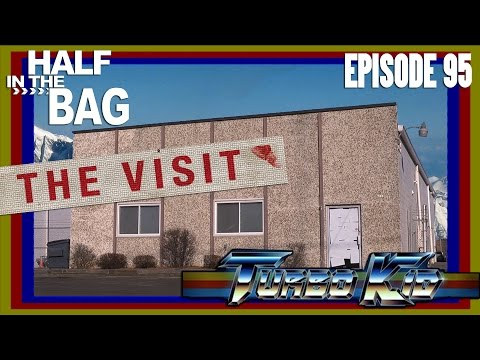 Half in the Bag Episode 95 The Visit and Turbo Kid