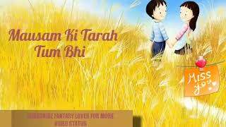 Mausam ki tarah tum bhi badal to na jaoge whatsapp video status