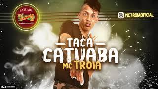 MC TROIA - TACA CATUABA - MÚSICA NOVA 2017