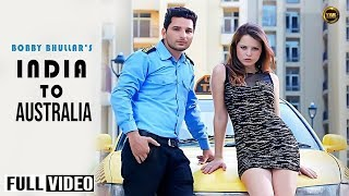 INDIA TO AUSTRALIA||BOBBY BHULLAR ||YAAR ANMULLE RECORDS ||FULL OFFICIAL VIDEO