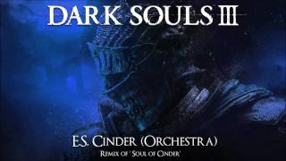 Dark Souls 3 Soul of Cinder Remix - E.S. Cinder (Orchestra Version)