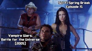 Sci-Fi Spring Break Ep. 15: Vampire Wars (2005)