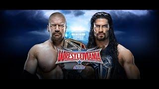 WWE WrestleMania 32 - 2016 Roman Reigns vs. Triple H - WWE WrestleMania XXXIII - 2016
