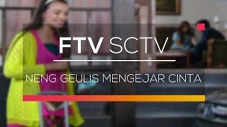 FTV SCTV - Neng Geulis Mengejar Cinta