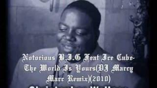 Notorious B.I.G Feat Ice Cube & Krayzie Bone-The World Is Yours(DJ Marcy Marc Remix)