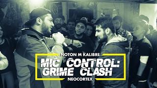 Mic Control: Grime Clash #2 (Noton M Kalibre vs Neocortex)