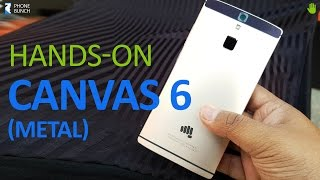 Micromax Canvas 6 Hands on Impressions  - This Looks Better
