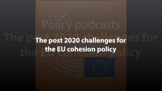 The post 2020 challenges for the EU cohesion policy [Policy Podcast]