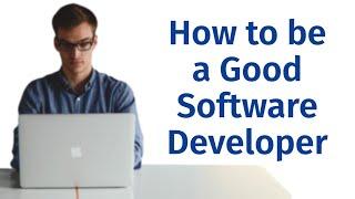 How to be a Good Software Developer / Coder / Programmer