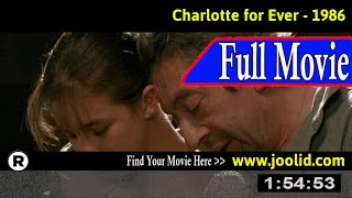 Watch: Charlotte for Ever (1986) Full Movie Online