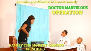 OPERATION (DOCTOR MARVELOUS) (Family The Honest Comedy) (Episode 3)