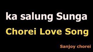 ka salung sunga chorei la thar ( chorei love song )