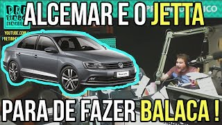 ALCEMAR E O JETTA: PARA DE FAZER BALACA!