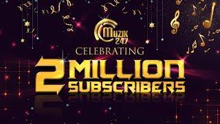 Muzik247 Celebrates 2 Million YouTube Subscribers! | Thank You Video