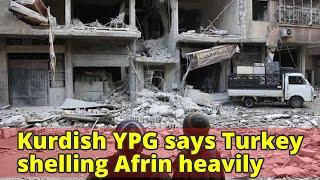 Kurdish YPG says Turkey shelling Afrin heavily