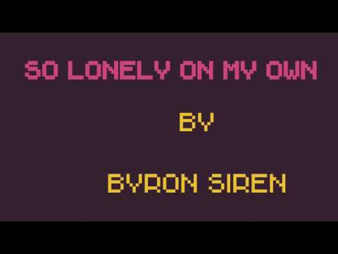 So Lonely On My Own  - by Byron Siren