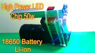Most Powerful Homemade DIY Flashlight  With High Power LED Chip 50w and 18650 li-ion