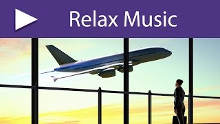 Music for Travelling: Relaxing Background Songs for Trips and Journeys, Airport Travel Music