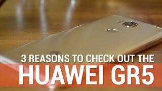 3 Reasons to Check Out the Huawei GR5