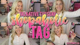 TALKATIVE TUESDAY- THE SHOPAHOLIC TAG || Kellyprepster