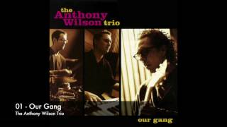 01 - Our Gang by The Anthony Wilson Trio