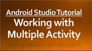 Android Studio Tutorial -02 - Working with multiple activities