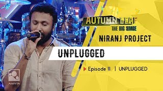 NIRANJ PROJECT | UNPLUGGED | Autumn Leaf The Big Stage | Episode 11