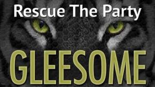 Rescue The Party - Gleesome (Free Download)